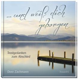Abbildung von Zachmann | ... und weiß dich geborgen | 2017 | Trostgedanken zum Abschied