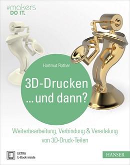 Abbildung von Rother | 3D-Drucken...und dann? | 1. Auflage | 2017 | beck-shop.de