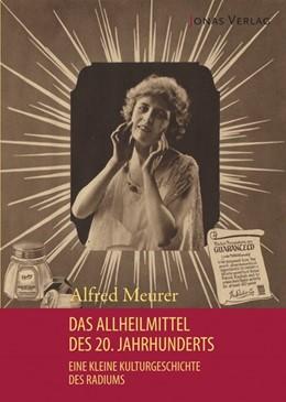 Abbildung von Meurer | Das Allheilmittel des 20. Jahrhunderts | 2017 | Eine kleine Kulturgeschichte d...
