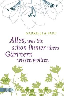 Abbildung von Pape | Alles, was Sie schon immer übers Gärtnern wissen wollten | 1. Auflage | 2017 | beck-shop.de