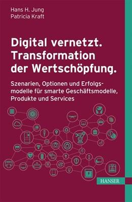 Abbildung von Kraft / Jung | Digital vernetzt. Transformation der Wertschöpfung. | 2016 | Szenarien, Optionen und Erfolg...