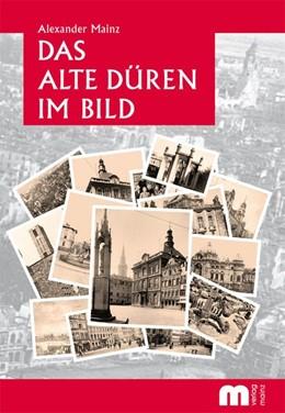 Abbildung von Mainz   Das alte Düren im Bild   verbesserte Auflage   2016