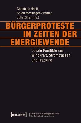 Abbildung von Hoeft / Messinger-Zimmer / Zilles   Bürgerproteste in Zeiten der Energiewende   2017   Lokale Konflikte um Windkraft,...