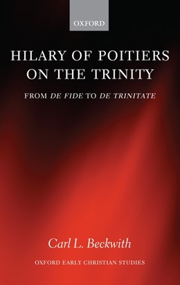 Abbildung von Beckwith | Hilary of Poitiers on the Trinity | 2008 | From De Fide to De Trinitate