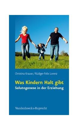 Abbildung von Krause / Lorenz   Was Kindern Halt gibt   2009   Salutogenese in der Erziehung