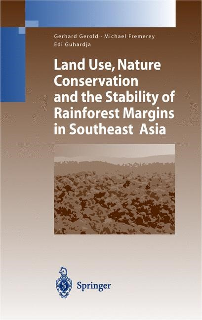 Abbildung von Gerold / Fremerey / Guhardja   Land Use, Nature Conservation and the Stability of Rainforest Margins in Southeast Asia   2003