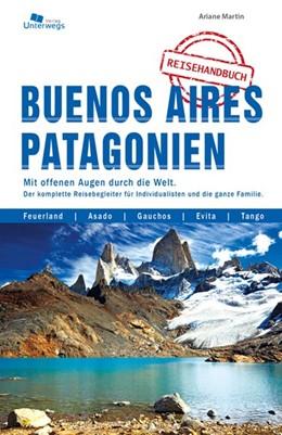 Abbildung von Martin / Unterwegs Verlag GmbH | Buenos Aires und Patagonien Reisehandbuch | Neuauflage | 2017 | Das komplette Reisehandbuch