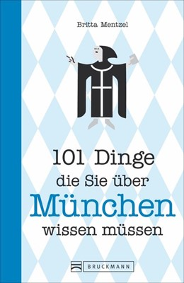 Abbildung von Mentzel | 101 Dinge, die Sie über München wissen müssen | 1. Auflage | 2017
