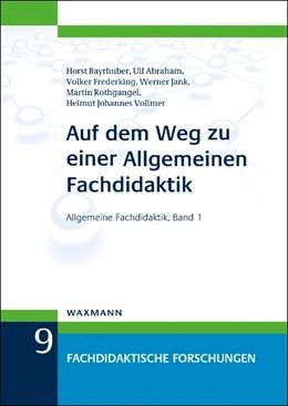 Abbildung von Bayrhuber / Abraham / Frederking   Auf dem Weg zu einer Allgemeinen Fachdidaktik   2016   Allgemeine Fachdidaktik, Band ...