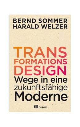 Abbildung von Sommer / Welzer | Transformationsdesign | 1. Auflage | 2017 | beck-shop.de