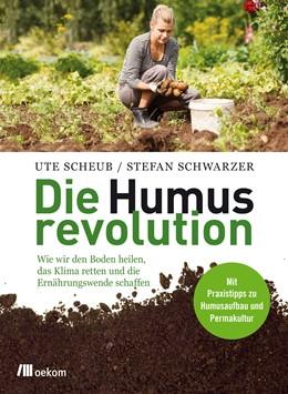 Abbildung von Scheub / Schwarzer   Die Humusrevolution   2017   Wie wir den Boden heilen, das ...
