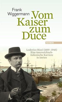 Abbildung von Wiggermann | Vom Kaiser zum Duce | 2017 | Lodovico Rizzi (1859-1945). Ei...