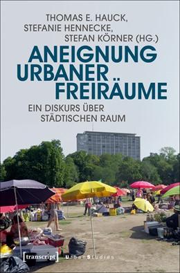 Abbildung von Hauck / Hennecke | Aneignung urbaner Freiräume | 1. Auflage | 2017 | beck-shop.de