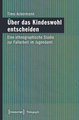 Abbildung von Ackermann | Über das Kindeswohl entscheiden | 2017 | Eine ethnographische Studie zu...