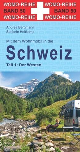 Abbildung von Holtkamp / Bergmann   Mit dem Wohnmobil in die Schweiz. Teil 1: Der Westen   Erweiterte Ausgabe   2017