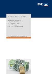 Bankenunion III: Einlagen- und Institutssicherung | Achtelik / Benna / Fischer | 1. Auflage, 2016 | Buch (Cover)