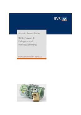 Abbildung von Achtelik / Benna / Fischer | Bankenunion III: Einlagen- und Institutssicherung | 1. Auflage | 2016 | Auswirkungen der Regelungen zu...