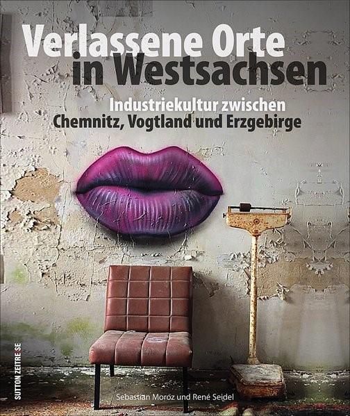 Verlassene Orte in Westsachsen | Moroz / Seidel, 2017 | Buch (Cover)