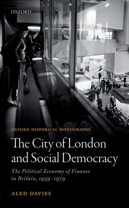 Abbildung von Davies | The City of London and Social Democracy | 2017 | The Political Economy of Finan...