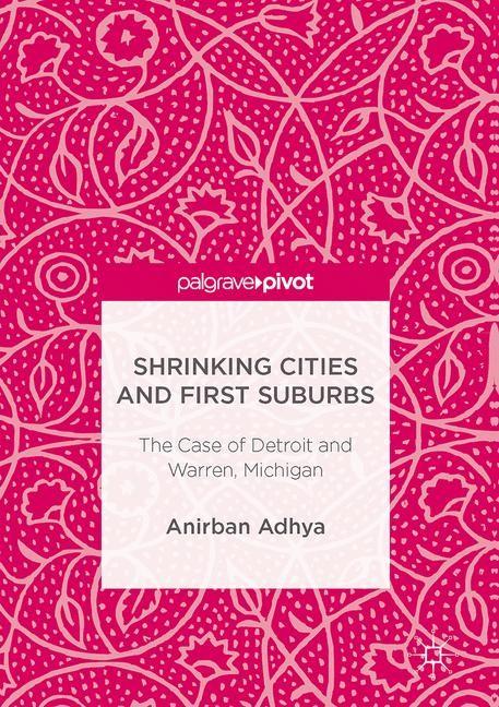 Abbildung von Adhya | Shrinking Cities and First Suburbs | 1st ed. 2017 | 2017