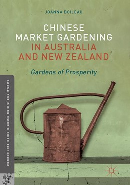 Abbildung von Boileau | Chinese Market Gardening in Australia and New Zealand | 1st ed. 2017 | 2017 | Gardens of Prosperity