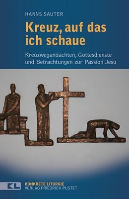 Abbildung von Sauter | Kreuz, auf das ich schaue | 2017 | Kreuzwegandachten, Gottesdiens...