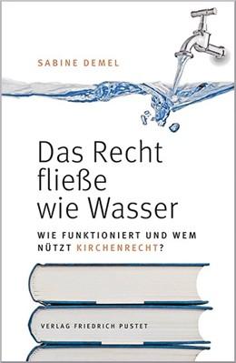 Abbildung von Demel | Das Recht fließe wie Wasser… | 1. Auflage | 2017 | beck-shop.de