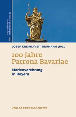 Abbildung von Kreiml / Neumann | 100 Jahre Patrona Bavariae | 2017 | Marienverehrung in Bayern | 1