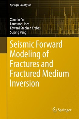 Abbildung von Cui / Lines | Seismic Forward Modeling of Fractures and Fractured Medium Inversion | 1. Auflage | 2017 | beck-shop.de