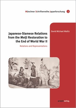 Abbildung von Malitz   Japanese-Siamese Relations from the Meiji Restoration to the End of World War II   2016   Relations and Representations   2