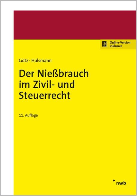 Der Nießbrauch im Zivil- und Steuerrecht | Götz / Hülsmann | 11. Auflage, 2017 | Buch (Cover)