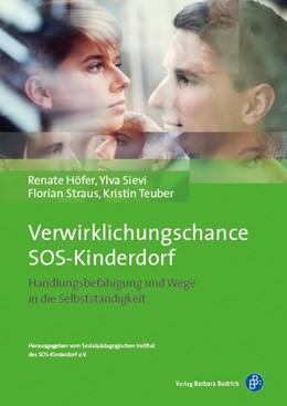 Abbildung von Höfer / Sievi / Straus | Verwirklichungschance SOS-Kinderdorf | 2016 | Handlungsbefähigung und Wege i...