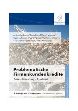 Abbildung von Ahlers / Ambrozic | Problematische Firmenkundenkredite, 5. Auflage | 5. Auflage | 2016 | beck-shop.de