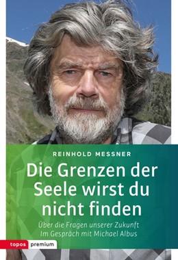 Abbildung von Messner | Die Grenzen der Seele wirst du nicht finden | 1. Auflage | 2017 | beck-shop.de