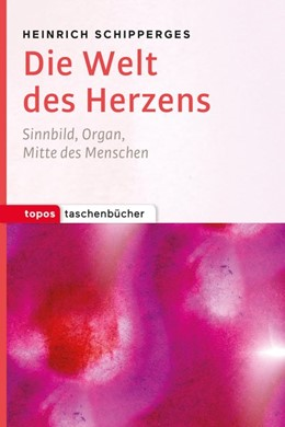 Abbildung von Schipperges | Die Welt des Herzens | Neuausgabe | 2017 | Sinnbild, Organ, Mitte des Men...