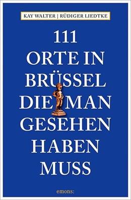 Abbildung von Walter / Liedtke   111 Orte in Brüssel, die man gesehen haben muss   1. Auflage   2017   beck-shop.de