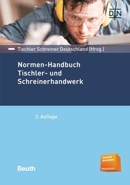 Abbildung von DIN e.V. / TSD Tischler Schreiner Deutschland | Normen-Handbuch Tischler- und Schreinerhandwerk | 3. Auflage | 2017
