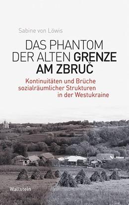 Abbildung von von Löwis | Das Phantom der alten Grenze am Zbruc | 1. Auflage | 2020 | beck-shop.de