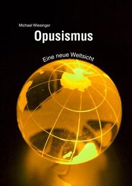 Abbildung von Wiesinger   Opusismus   2016   Eine neue Weltsicht
