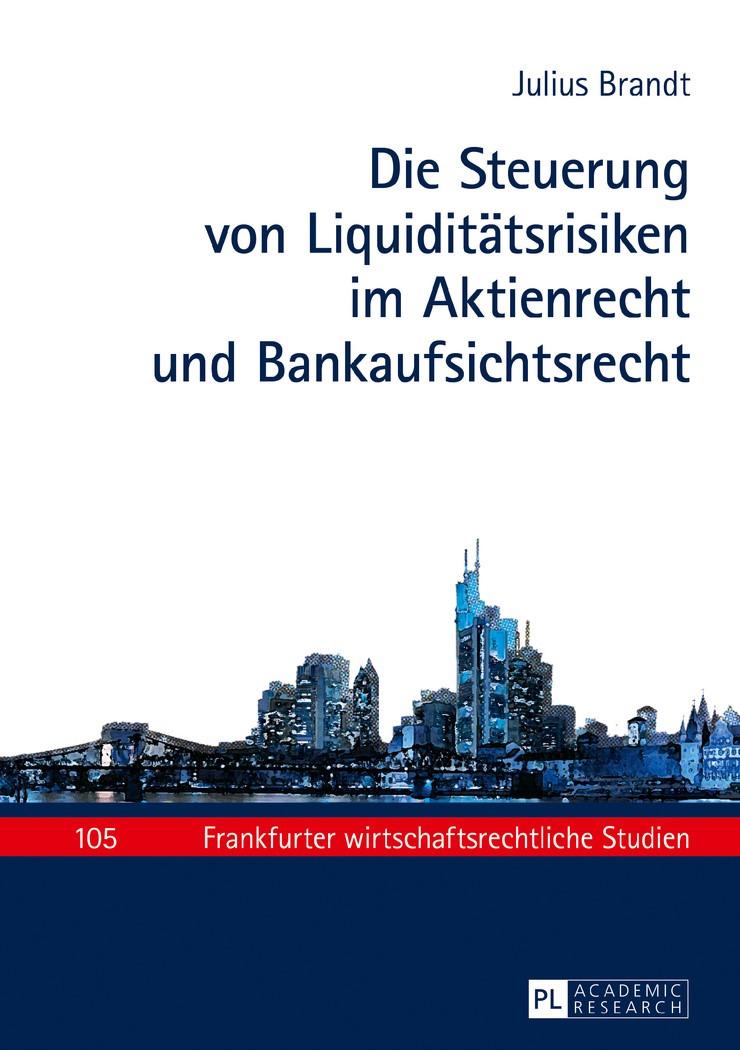 Die Steuerung von Liquiditätsrisiken im Aktienrecht und Bankaufsichtsrecht | Brandt, 2016 | Buch (Cover)