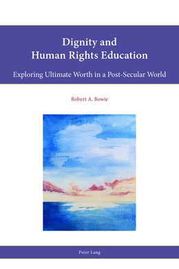 Abbildung von Bowie | Dignity and Human Rights Education | 2016 | Exploring Ultimate Worth in a ...