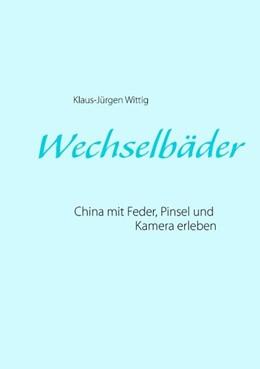Abbildung von Wittig | Wechselbäder | 2. Auflage | 2019 | China mit Feder, Pinsel und Ka...