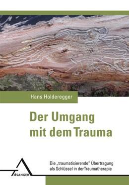 Abbildung von Holderegger | Der Umgang mit dem Trauma | 4. Auflage 2017 | 2016 | Die ?traumatisierende? U¨bertr...