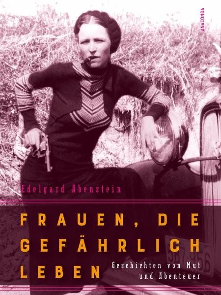 Frauen, die gefährlich leben - Geschichten von Mut und Abenteuer | Abenstein, 2017 | Buch (Cover)