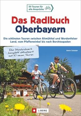Abbildung von Scheider   Das Radlbuch Oberbayern   aktualisierte Neuauflage   2017   50 Touren für alle Ansprüche. ...