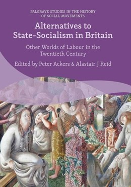 Abbildung von Ackers / Reid | Alternatives to State-Socialism in Britain | 1st ed. 2017 | 2016 | Other Worlds of Labour in the ...