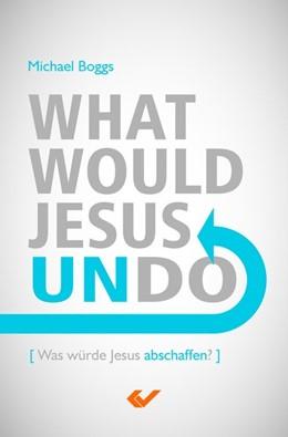 Abbildung von Boggs   What Would Jesus Undo   2017   Was würde Jesus abschaffen?