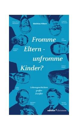 Abbildung von Hilbert   Fromme Eltern - unfromme Kinder?   2017   Lebensgeschichten großer Zweif...