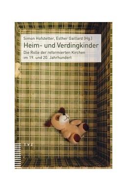 Abbildung von Hofstetter / Gaillard | Heim- und Verdingkinder | 2017 | Die Rolle der reformierten Kir...