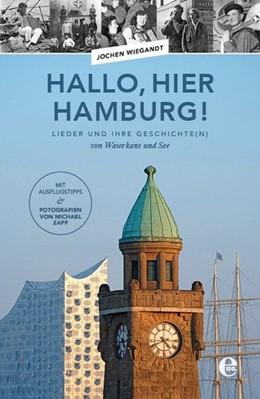 Abbildung von Wiegandt | Hallo, hier Hamburg! | 2017 | Lieder und ihre Geschichte(n) ...